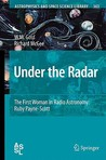 Under The Radar: The First Woman In Radio Astronomy: Ruby Payne Scott (Astrophysics And Space Science Library)