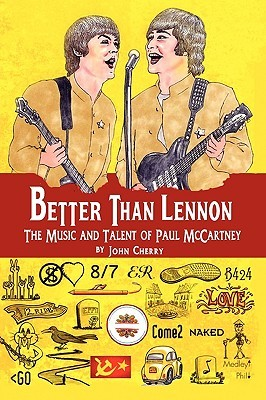Better Than Lennon, The Music And Talent Of Paul Mc Cartney
