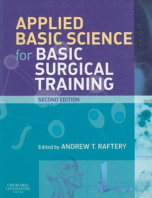 Applied Basic Science for Basic Surgical Training by Andrew T. Raftery