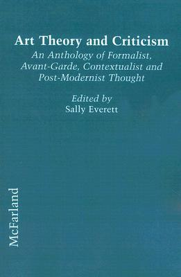Art Theory and Criticism: An Anthology of Formalist, Avant-Garde, Contextualist and Post-Modernist Thought