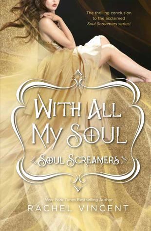 With All My Soul (Soul Screamers #7)  - Rachel Vincent