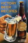Victory Beer Recipes: America's Best Homebrew