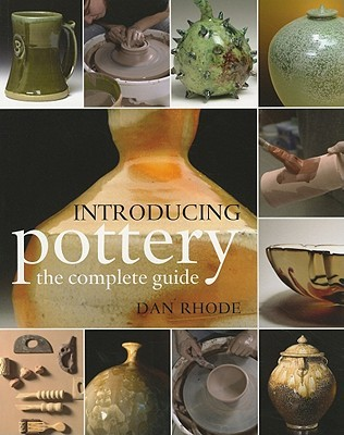 Introducing Pottery: The Complete Guide  by  Dan Rhode