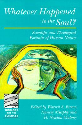 Whatever Happened to the Soul?  Scientific and Theological Po... by H. Newton Malony