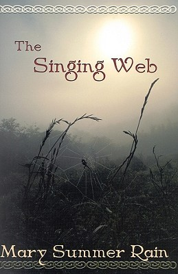 The Singing Web by Mary Summer Rain