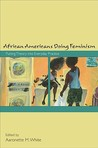 African Americans Doing Feminism: Putting Theory Into Everyday Practice