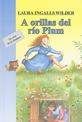 A Orillas del Rio Plum = On the Banks of Plum Creek by Laura Ingalls Wilder