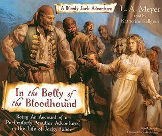 In the Belly of the Bloodhound by L.A. Meyer