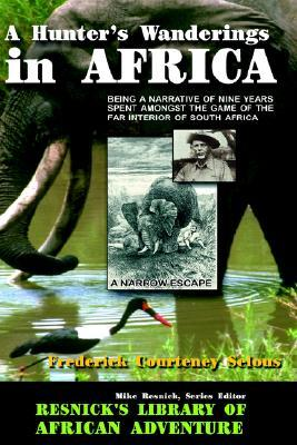 A Hunter's Wanderings in Africa by Frederick Courteney Selous