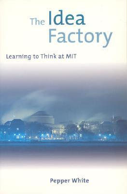 The Idea Factory: Learning to Think at MIT