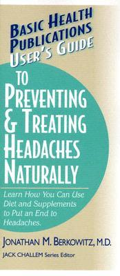 User's Guide to Preventing & Treating Headaches Naturally by Jonathan Berkowitz