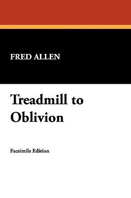 Treadmill to Oblivion by Fred Allen