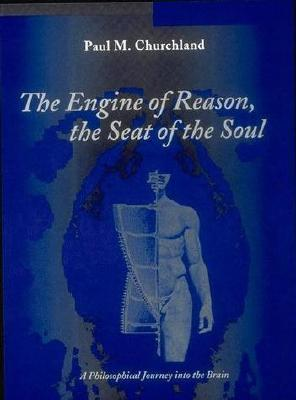 The Engine of Reason, the Seat of the Soul: A Philosophical Journey Into the Brain