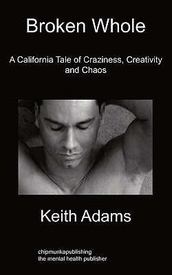 Broken Whole: A California Tale of Craziness, Creativity and Chaos