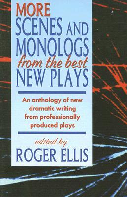 More Scenes and Monologs from the Best New Plays: An Anthology of New Dramatic Writing from Professionally-Produced Plays