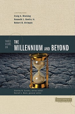 Three Views on the Millennium and Beyond by Craig A. Blaising