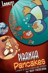 Piranha Pancakes: Lookit! Comedy and Mayhem