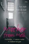 Mother from Hell: Two Brothers, a Sadistic Mother, a Childhood Destroyed.