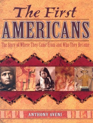 The First Americans : The Story of Where They Came from and Who They Became