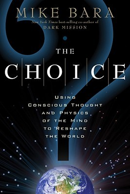 The Choice: Using Conscious Thought and Physics of the Mind to Reshape the World