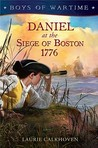 Daniel at the Siege of Boston 1776 by Laurie Calkhoven