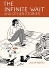 The Infinite Wait and Other Stories by Julia Wertz