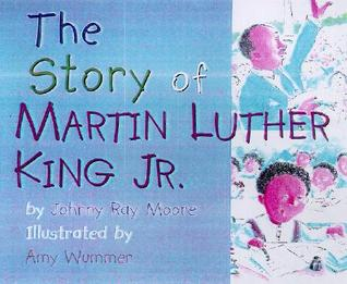Story of Martin Luther King, Jr. by Johnny Ray Moore