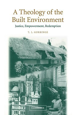 Review A Theology of the Built Environment: Justice, Empowerment, Redemption by Timothy J. Gorringe PDF