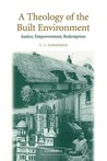 A Theology of the Built Environment: Justice, Empowerment, Redemption
