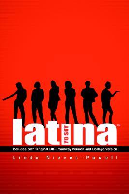 Yo Soy Latina!tm: Includes Both Original Off-Broadway Version and College Version