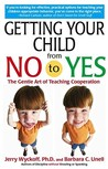 Getting Your Child From No to Yes: Without Nagging, Bribing, or Threatening