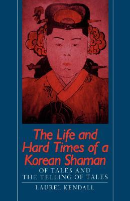 Life and Hard Times of a Korean Shaman: Of Tales and the Telling of Tales