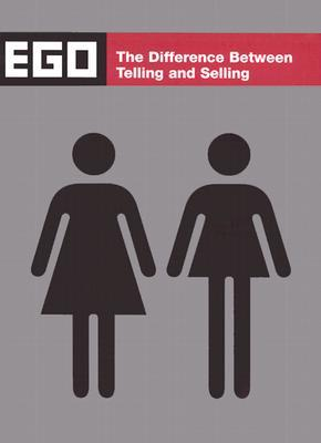 Ego: The Difference Between Telling and Selling