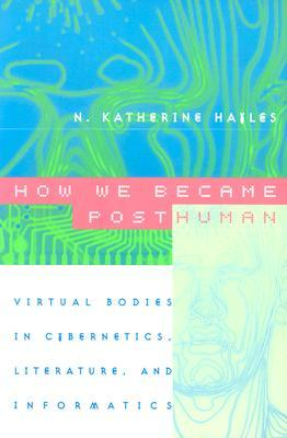 How We Became Posthuman by N. Katherine Hayles