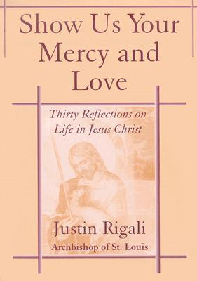 Show Us Your Mercy and Love: Thirty Reflections on Life in Jesus Christ