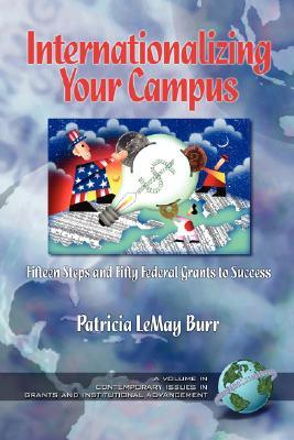Inaterantionalizing Your Campus Fifteen Steps and Fifty Grants to Success (PB)