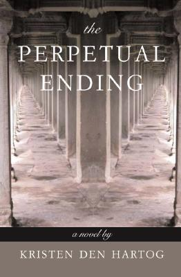 The Perpetual Ending by Kristen Den Hartog