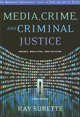 Media, Crime, and Criminal Justice by Ray Surette