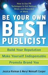Be Your Own Best Publicist : How to Use PR Techniques to Get Noticed, Hired, and Rewarded at Work