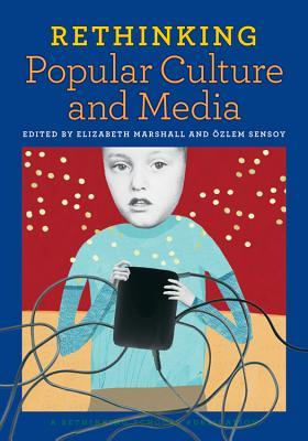 Rethinking Popular Culture and Media by Elizabeth Marshall