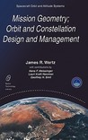 Mission Geometry; Orbit and Constellation Design and Management - Spacecraft Orbit and Attitude Systems