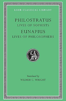 Lives of the Sophists. Eunapius by Philostratus
