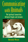 Communicating with Animals: The Spiritual Connection Between People and Animals the Spiritual Connection Between People and Animals