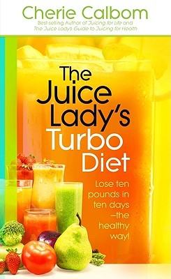 The Juice Lady's Turbo Diet by Cherie Calbom