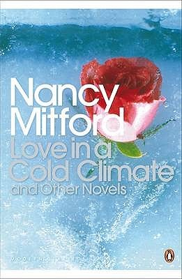 Love in a Cold Climate and Other Novels by Nancy Mitford