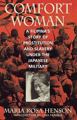 Comfort Woman: A Filipinas Story of Prostitution and Slavery Under the Japanese Military