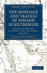Bondage and Travels of Johann Schiltberger: A Native of Bavaria, in Europe, Asia, and Africa, 1396 1427
