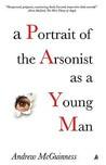 A Portrait Of The Arsonist As A Young Man