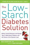 The Low-Starch Diabetes Solution: Six Steps to Optimal Control of Your Adult-Onset (Type 2) Diabetes with the Science of Insulin Resistance and the Glycemic Load