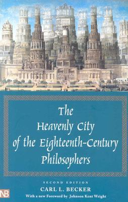 The Heavenly City of the Eighteenth Century Philosophers by Carl Lotus Becker